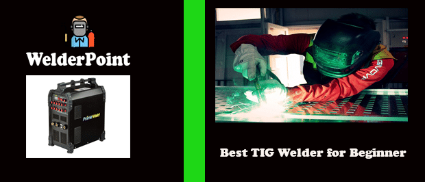 welderpoint blog: what is Best TIG Welder for Beginner?