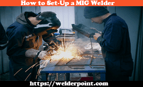 Setting up a mig welder for your project is the main goal