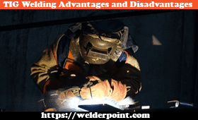 Best TIG Welding Advantages and Disadvantages for your welding project