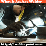 What is an arc welder?Briefly Describe