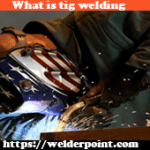 What is tig welding? Definition of Tig Welder